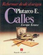 Biografía del Poder, 7: Plutarco e. Calles, Reformar Desde el Origen - Krauze Enrique - Fondo de Cultura Económica