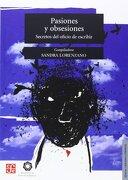 Pasiones y Obsesiones Secretos del Oficio de Escribir - Sandra Lorenzano - Fondo de Cultura Económica