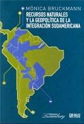 Recursos Naturales Y La Geopolitica De La Integracion Sudamericana (Rustico)