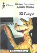 El Fuego - Miriam Gonzalez; Ricardo Uriona - Colihue