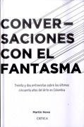 Conversaciones con el Fantasma. Treinta y dos Entrevistas Sobre los Últimos Cincuenta Años del Arte en Colombia - Martin Nova - Planeta