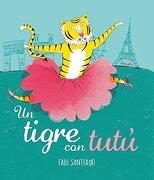 Un tigre con tutú (Siruela Ilustrada)