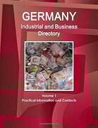 Germany Industrial and Business Directory Volume 1 Practical Information and Contacts