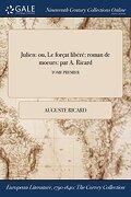 Julien: ou, Le forçat libéré: roman de moeurs: par A. Ricard; TOME PREMIER