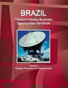 Brazil Telecom Industry Business Opportunities Handbook Volume 1 Strategic Information and Developments