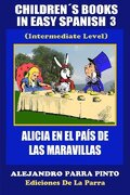 Children´s Books In Easy Spanish 3: Alicia en el País de las Maravillas (Intermediate Level): Volume 3 (Spanish Readers For Kids Of All Ages!)
