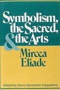 Symbolism, the Sacred, and the Arts - Eliade, Mircea - Continuum