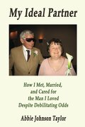 My Ideal Partner: How I Met, Married, and Cared For the Man I Loved Despite Debi
