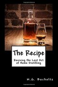 The Recipe: Reviving the Lost Art of Home Distilling