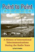 Point to Point: A History of International Telecommunications During the Radio Years
