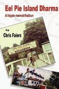 Eel Pie Island Dharma: A Hippie Memoir/Haibun - Faiers, Chris - Hidden Brook Press
