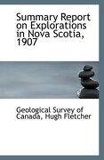 Summary Report on Explorations in Nova Scotia, 1907 - Survey of Canada, Geological - BiblioLife