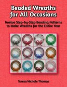 Beaded Wreaths for All Occasions Beading Pattern Book: Twelve Step-by-Step Beading Patterns to Make Wreaths for the Entire Year