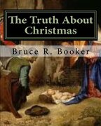 The Truth about Christmas - Booker, Bruce R. - Createspace