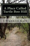 A Place Called Turtle Boo Hill: My Memoirs: Volume 1