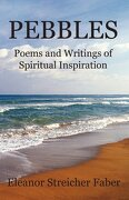 Pebbles: Poems and Writings of Spiritual Inspiration - Faber, Eleanor Streicher - Aaron Press