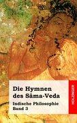 Die Hymnen des Sâma-Veda: Indische Philosophie Band 3