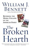 The Broken Hearth: Reversing the Moral Collapse of the American Family (libro en Inglés) - William J. Bennett - Broadway