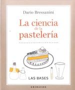 La Ciencia de la Pasteleria - Dario Bressanini - Gribaudo