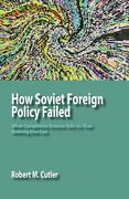 How Soviet Foreign Policy Failed: What Complexity Science Tells Us That Nothing Else Can