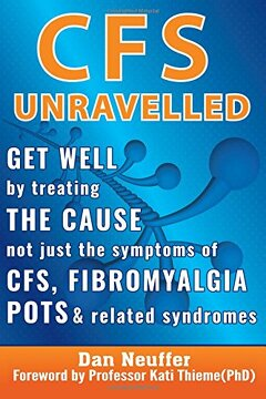 portada CFS Unravelled: Get Well By Treating The Cause Not Just The Symptoms Of CFS, Fibromyalgia, POTS & Related Syndromes