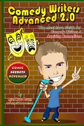 Comedy Writers Advanced 2.0 - Comic Secrets Revealed Black and White Edition - Brown, Ryan Wade - Createspace
