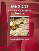 Mexico Industrial and Business Directory Volume 1 Practical Information and Contacts