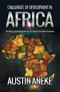 Challenges of Development in Africa: The Missing Technology Link, the Morbid Corruption Pandemic (libro en Inglés) - Austin Aneke - Austin Aneke