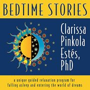 bedtime stories,a unique guide relaxation program for falling asleep and entering the worl d of dreams - clarissa pinkola estes - sounds true