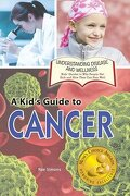 A Kid's Guide to Cancer (Understanding Disease and Wellness: Kids' Guides to Why People Get Sick and How They Can Stay Well)