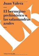 el bermejino prehistorico o las salamandras azules / the prehistoric bermejino and the blue salamanders - juan valera - linkgua ediciones sl