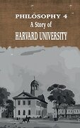 PHILOSOPHY 4: A STORY OF  HARVARD UNIVERSITY (Iboo Classics)