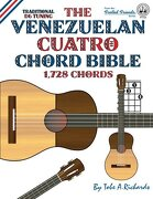 The Venezuelan Cuatro Chord Bible: Traditional D6 Tuning 1,728 Chords (Fretted Friends)