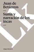 Suma y Narración de los Incas - Juan De BetÁNzos - Linkgua