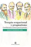Terapia Ocupacional y Pragmatismo - Rodolfo Morrison Jara - Universitaria
