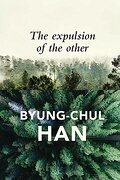 The Expulsion of the Other: Society, Perception an Format: Cloth - Byung-Chul Han - John Wiley and Sons