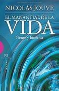El Manantial De La Vida - Genes Y Bioética (Ensayo) - Nicolás Jouve de la Barreda - Encuentro
