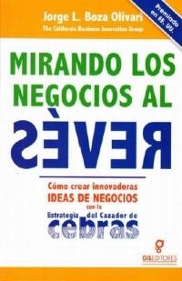 portada MIRANDO LOS NEGOCIOS AL REVES. COMO CREAR INNOVADORAS IDEAS DE NEGOCIOS CON LA ESTRATEGIA DEL CAZADOR DE CEBRAS