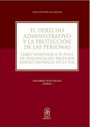 El Derecho Administrativo y la Protección de las Personas: Libro Homenaje a 30 Años de Docencia del Profesor Ramiro Mendoza en la uc - Eduardo Soto Kloss - Ediciones Uc