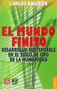 El Mundo Finito. Desarrollo Sustentable en el Siglo de oro de la Humanidad - Carlos Amador - Fondo de Cultura Económica