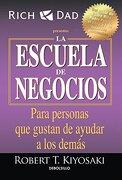 La Escuela de Negocios: Para Personas que Gustan de Ayudar a los Demás - Robert T. Kiyosaki - Debolsillo