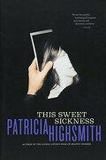this sweet sickness - patricia highsmith - w w norton & co inc