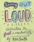 living out loud,activities to fuel a creative life - keri smith - chronicle books llc