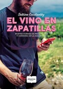 Vino en Zapatillas Nuevas Formas de Produccion y Consumo en la Argentina - Sabrina Cuculiansky - Albatros