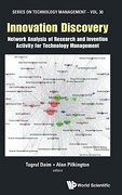 Innovation Discovery: Network Analysis Of Research And Invention Activity For Technology Management: 30 (Series on Technology Management)