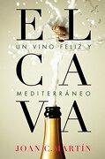 EL CAVA, UN VINO FELIZ Y MEDITERRÁNEO - Joan C. Martin - Libros del Lince