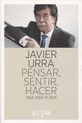 Pensar, Sentir, Hacer: Una Vida Plena - Javier Urra - Arpa Editores