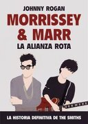 Morrissey & Marr. La Alianza Rota - Johnny Rogan - T & B Editores
