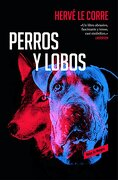 Perros y lobos - Hervé Le Corre - Reservoir Books