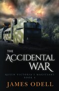 The Accidental War: Volume 4 (Queen Victoria's Magicians)